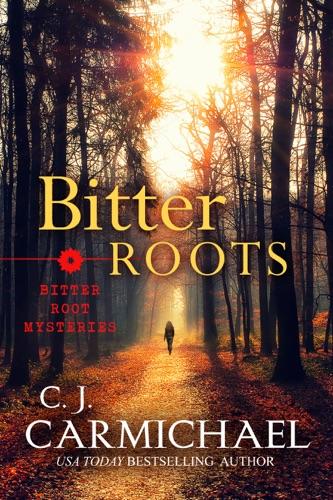 Bitter Roots - C.J. Carmichael - C.J. Carmichael