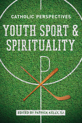 Youth Sport and Spirituality - Patrick Kelly S.J. book