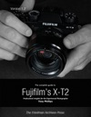 The Complete Guide To Fujifilms X-T2