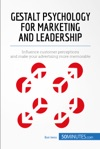 Gestalt Psychology For Marketing And Leadership
