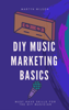 Martyn Wilson - DIY Music Marketing Basics  artwork