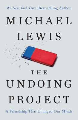 The Undoing Project: A Friendship That Changed Our Minds - Michael Lewis book