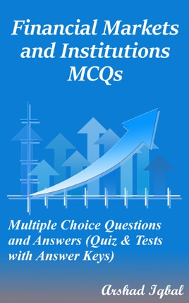 ‎Financial Markets and Institutions MCQs: Multiple Choice Questions and  Answers (Quiz & Tests with Answer Keys)