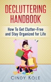Decluttering Handbook: How To Get Clutter-Free and Stay Organized for Life
