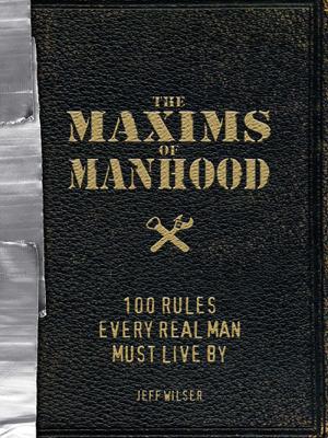 The Maxims of Manhood - Jeff Wilser book