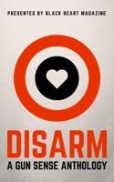 Disarm: A Gun Sense Anthology