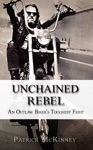Unchained Rebel An Outlaw Bikers Toughest Fight