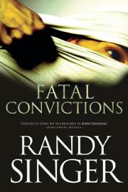 Fatal Convictions - Randy Singer book summary