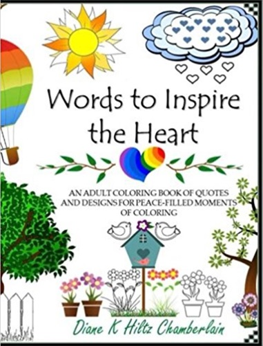 Diane K Hiltz Chamberlain - Words to Inspire the Heart: An Adult Coloring Book of Quotes and Designs for Peace-Filled Moments of Coloring