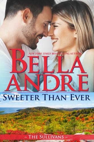 Bella Andre - Sweeter Than Ever: The Sullivans (Honeymoon Novella)