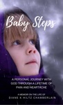 Baby Steps A Personal Journey With God Through A Lifetime Of Pain And Heartache