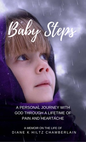 Diane K Hiltz Chamberlain - Baby Steps: A Personal Journey with God through a Lifetime of Pain and Heartache