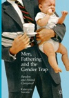 Men Fathering And The Gender Trap