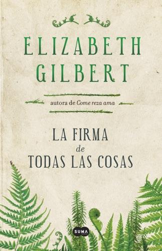 Elizabeth Gilbert - La firma de todas las cosas