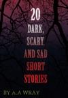 20 Dark Scary And Sad Short Stories