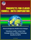 Prospects For Closer Israeli NATO Cooperation - Historical Background Mediterranean Dialogue Palestinian Conflict Turkeys Role Strategic Defense Military Technology Benefits For NATO