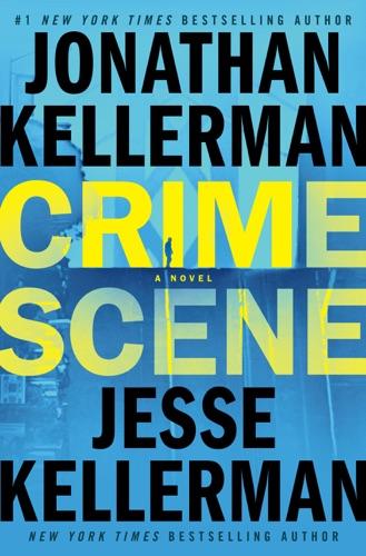 Jonathan Kellerman & Jesse Kellerman - Crime Scene