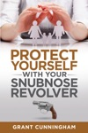 Protect Yourself With Your Snubnose Revolver