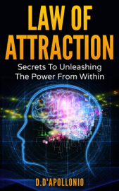 Law of Attraction: Secrets To Unleashing The Power From Within