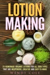 Lotion Making 25 Homemade Organic Lotions For All Skin Types That Are Inexpensive Creative And Easy-to-Make