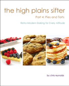 The High Plains Sifter: Retro-Modern Baking for Every Altitude (Part 4: Pies and Tarts)