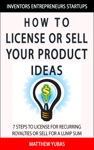 How To License Or Sell Your Ideas 7 Steps To License For Recurring Royalties Or Sell For A Lump Sum