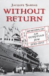 Without Return Memoirs Of An Egyptian Jew 1930-1957