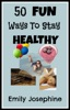 50 Fun Ways To Stay Healthy