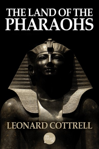 Leonard Cottrell - The Land of the Pharaohs