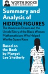 Summary And Analysis Of Hidden Figures The American Dream And The Untold Story Of The Black Women Mathematicians Who Helped Win The Space Race