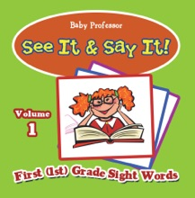 See It & Say It! : Volume 1  First (1st) Grade Sight Words