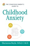 The Conscious Parents Guide To Childhood Anxiety