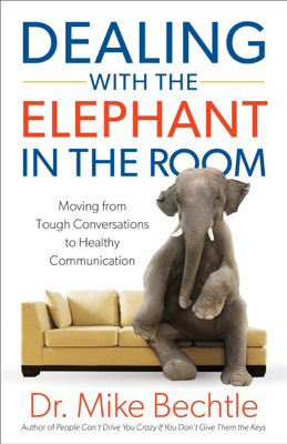 Dr. Mike Bechtle - Dealing with the Elephant in the Room book