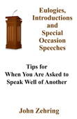 Eulogies, Introductions and Special Occasion Speeches: Tips for When You Are Asked to Speak Well of Another