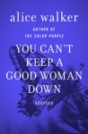 You Cant Keep A Good Woman Down
