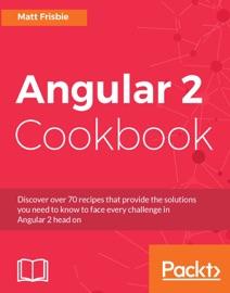 Angular 2 Cookbook - Matt Frisbie