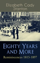 Eighty Years and More: Reminiscences 1815-1897