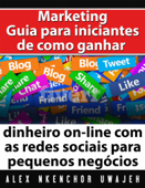 Marketing: Guia Para Iniciantes De Como Ganhar Dinheiro On-Line Com As Redes Sociais Para Pequenos Negócios Book Cover