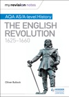 My Revision Notes AQA ASA-level History The English Revolution 1625-1660