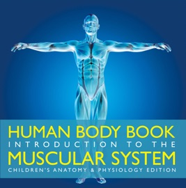 HUMAN BODY BOOK  INTRODUCTION TO THE MUSCULAR SYSTEM  CHILDRENS ANATOMY & PHYSIOLOGY EDITION