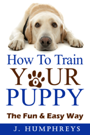 How To Train Your Puppy: The Fun & Easy Way book