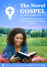 THE NOVEL GOSPEL WITH COMMENTARY: THE REINTRODUCTION OF JESUS, FOR NEWCOMERS, SKEPTICS, AND LONGTIME BELIEVERS