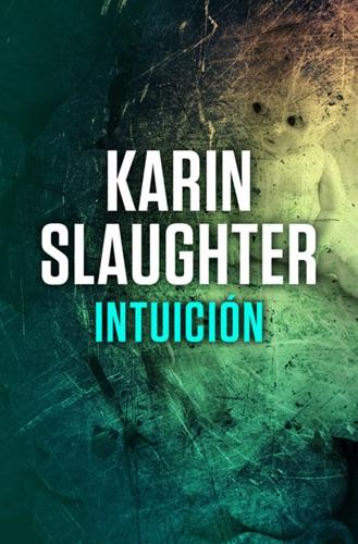Karin Slaughter - Intuición