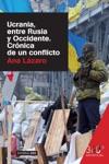 Ucrania Entre Rusia Y Occidente Crnica De Un Conflicto