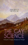 THE GAY SCIENCE  Nietzsches Forging Metaphysical Thought