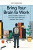 Bring Your Brain To Work
