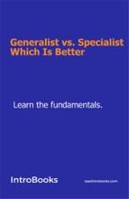 Generalist Vs. Specialist: Which Is Better