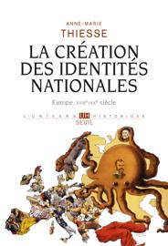 La Création des identités nationales . Europe, XVIIIe-XXe siècle