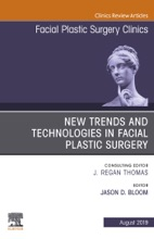 New Trends and Technologies in Facial Plastic Surgery, An Issue of Facial Plastic Surgery Clinics of North America