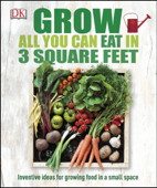 Grow All You Can Eat in 3 Square Feet Book Cover